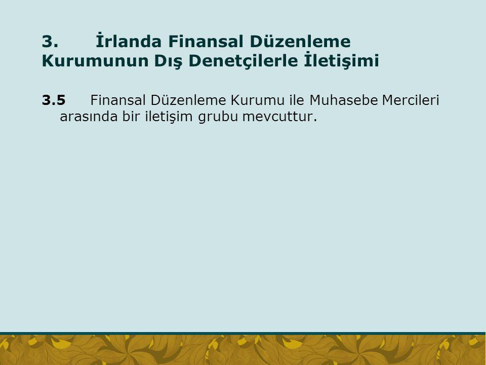 3. İrlanda Finansal Düzenleme Kurumunun Dış Denetçilerle İletişimi 3.5 Finansal Düzenleme Kurumu ile Muhasebe Mercileri arasında bir iletişim grubu me