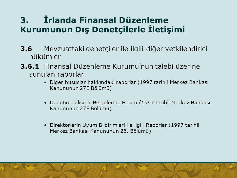 3. İrlanda Finansal Düzenleme Kurumunun Dış Denetçilerle İletişimi 3.6 Mevzuattaki denetçiler ile ilgili diğer yetkilendirici hükümler 3.6.1Finansal D