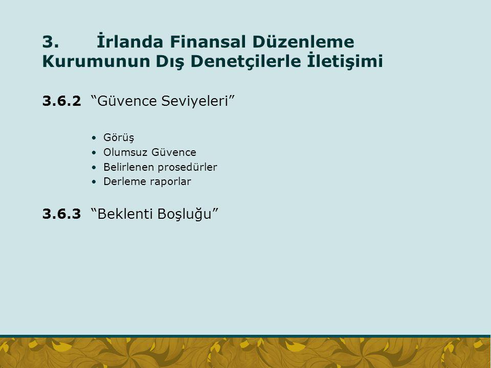 """3. İrlanda Finansal Düzenleme Kurumunun Dış Denetçilerle İletişimi 3.6.2 """"Güvence Seviyeleri"""" Görüş Olumsuz Güvence Belirlenen prosedürler Derleme rap"""