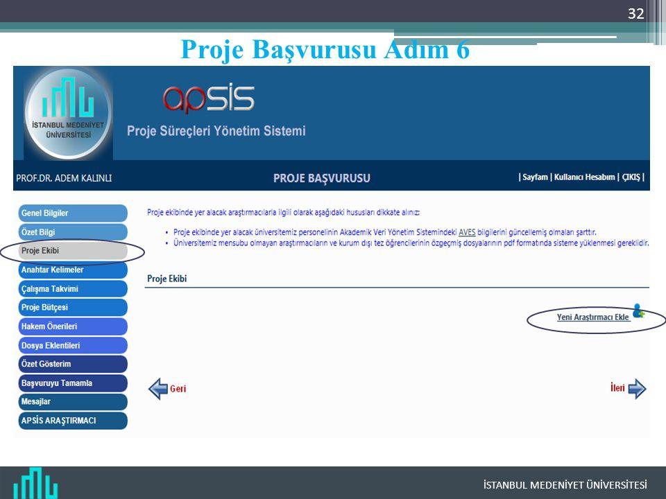İSTANBUL MEDENİYET ÜNİVERSİTESİ 32 Proje Başvurusu Adım 6