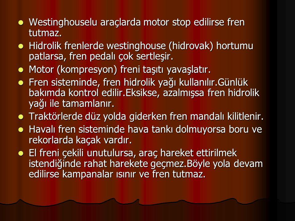 Westinghouselu araçlarda motor stop edilirse fren tutmaz. Westinghouselu araçlarda motor stop edilirse fren tutmaz. Hidrolik frenlerde westinghouse (h