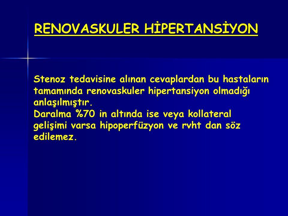 RENOVASKULER HİPERTANSİYON Stenoz tedavisine alınan cevaplardan bu hastaların tamamında renovaskuler hipertansiyon olmadığı anlaşılmıştır. Daralma %70