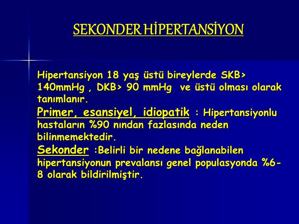 SEKONDER HİPERTANSİYON Hipertansiyon 18 yaş üstü bireylerde SKB> 140mmHg, DKB> 90 mmHg ve üstü olması olarak tanımlanır. Primer, esansiyel, idiopatik