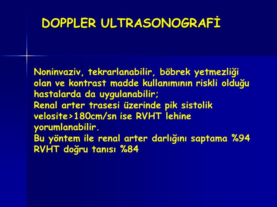DOPPLER ULTRASONOGRAFİ Noninvaziv, tekrarlanabilir, böbrek yetmezliği olan ve kontrast madde kullanımının riskli olduğu hastalarda da uygulanabilir; R