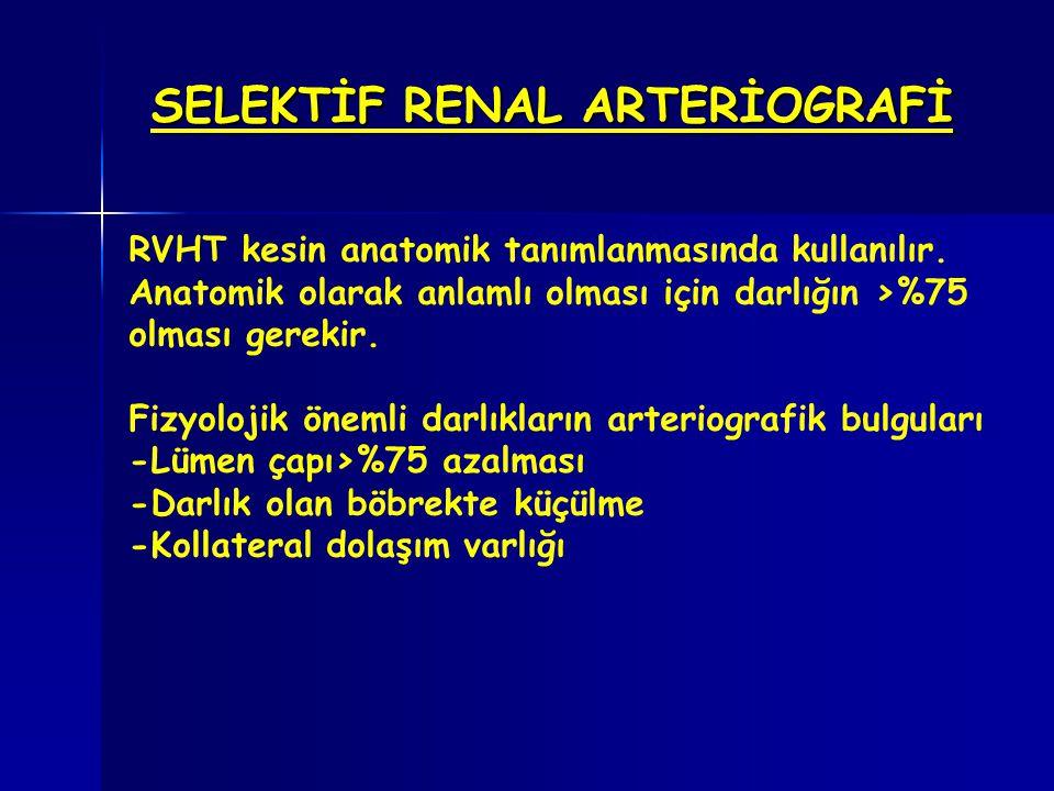 SELEKTİF RENAL ARTERİOGRAFİ RVHT kesin anatomik tanımlanmasında kullanılır. Anatomik olarak anlamlı olması için darlığın >%75 olması gerekir. Fizyoloj