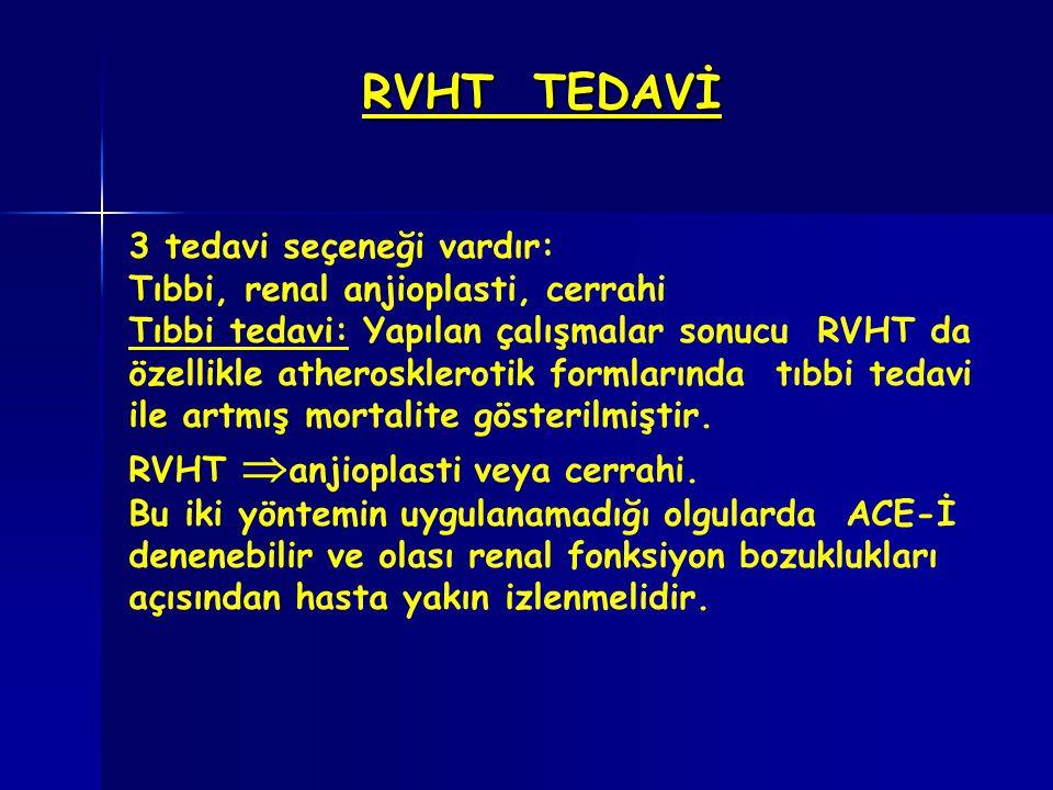 RVHT TEDAVİ 3 tedavi seçeneği vardır: Tıbbi, renal anjioplasti, cerrahi Tıbbi tedavi: Yapılan çalışmalar sonucu RVHT da özellikle atherosklerotik form