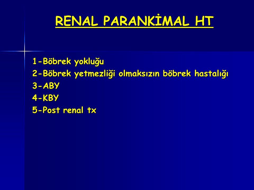 RENAL PARANKİMAL HT 1-Böbrek yokluğu 2-Böbrek yetmezliği olmaksızın böbrek hastalığı 3-ABY4-KBY 5-Post renal tx