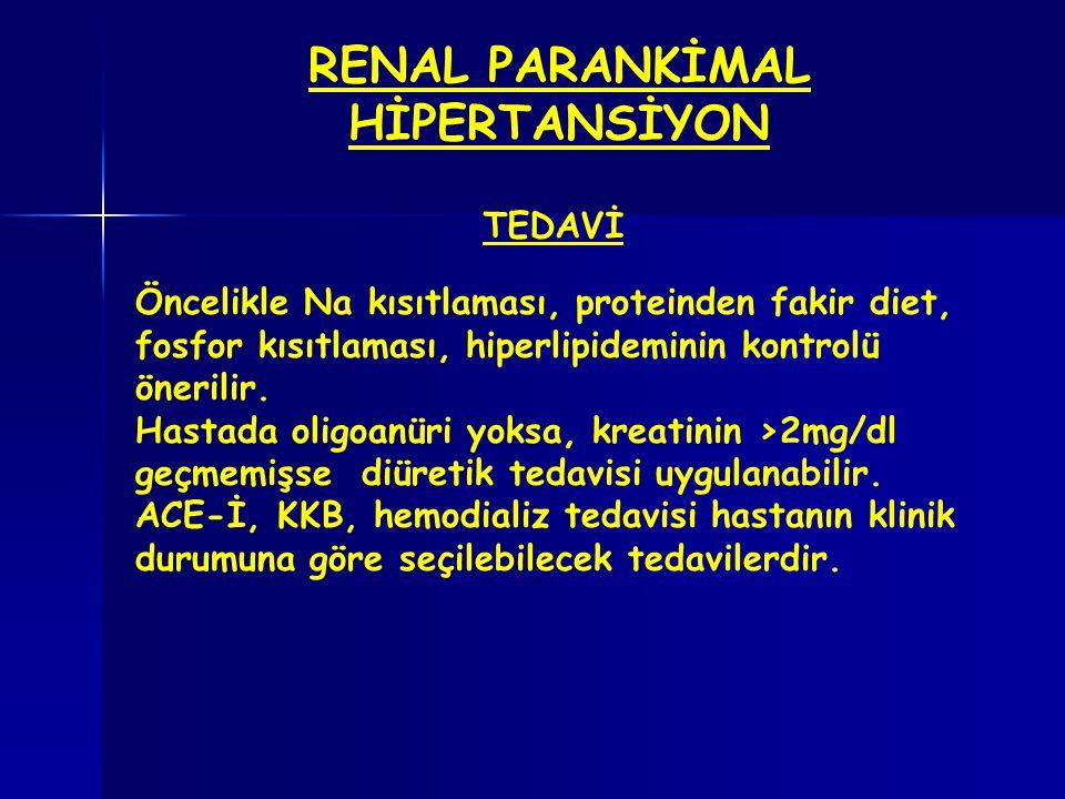 RENAL PARANKİMAL HİPERTANSİYON TEDAVİ Öncelikle Na kısıtlaması, proteinden fakir diet, fosfor kısıtlaması, hiperlipideminin kontrolü önerilir. Hastada
