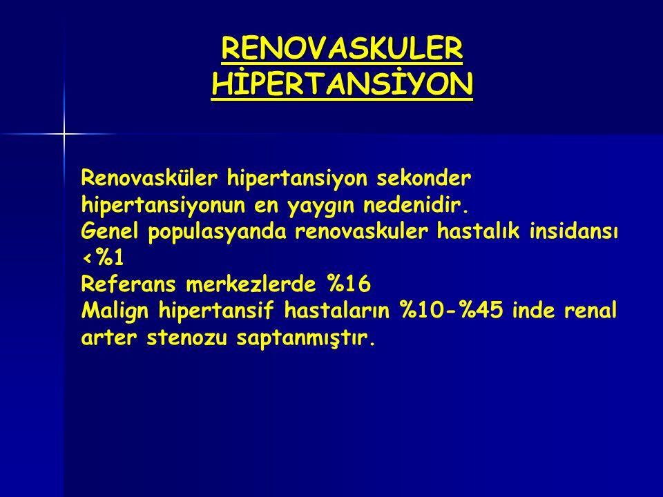 RENOVASKULER HİPERTANSİYON Renovasküler hipertansiyon sekonder hipertansiyonun en yaygın nedenidir. Genel populasyanda renovaskuler hastalık insidansı