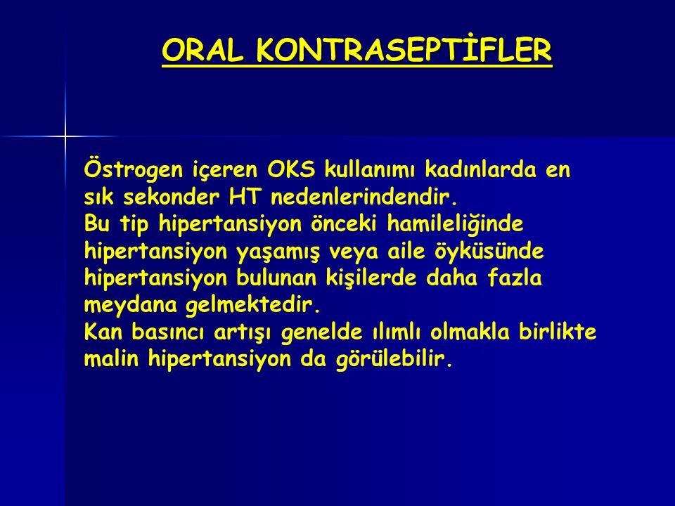 ORAL KONTRASEPTİFLER Östrogen içeren OKS kullanımı kadınlarda en sık sekonder HT nedenlerindendir. Bu tip hipertansiyon önceki hamileliğinde hipertans