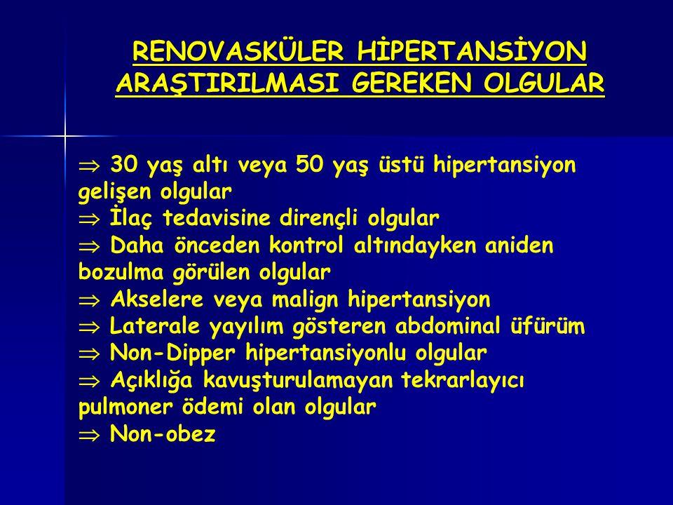 RENOVASKÜLER HT NEDENLERİ Atheroskleroz Fibromusküler displazi Abdominal aort anevrizması Vaskülit Renal emboli veya infakt Böbrek içi arteriovenöz fistül Polikistik böbrek hastalığı Aort koarktasyonu Renal kanser Basit böbrek kisti Renal arter travması Supkapsüler hematom