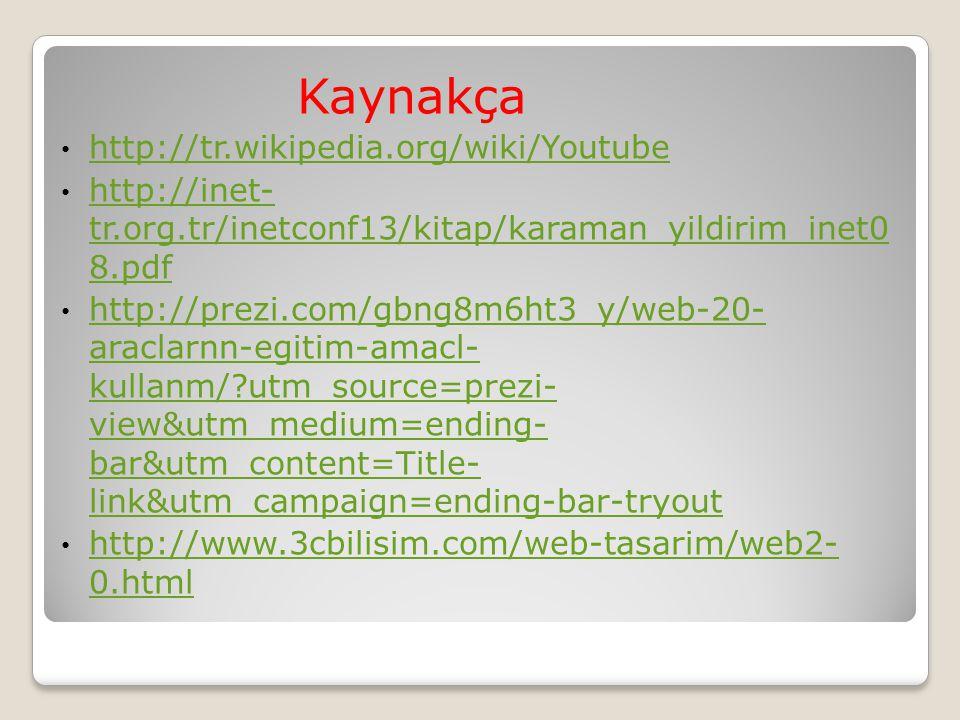 Kaynakça http://tr.wikipedia.org/wiki/Youtube http://inet- tr.org.tr/inetconf13/kitap/karaman_yildirim_inet0 8.pdf http://inet- tr.org.tr/inetconf13/k