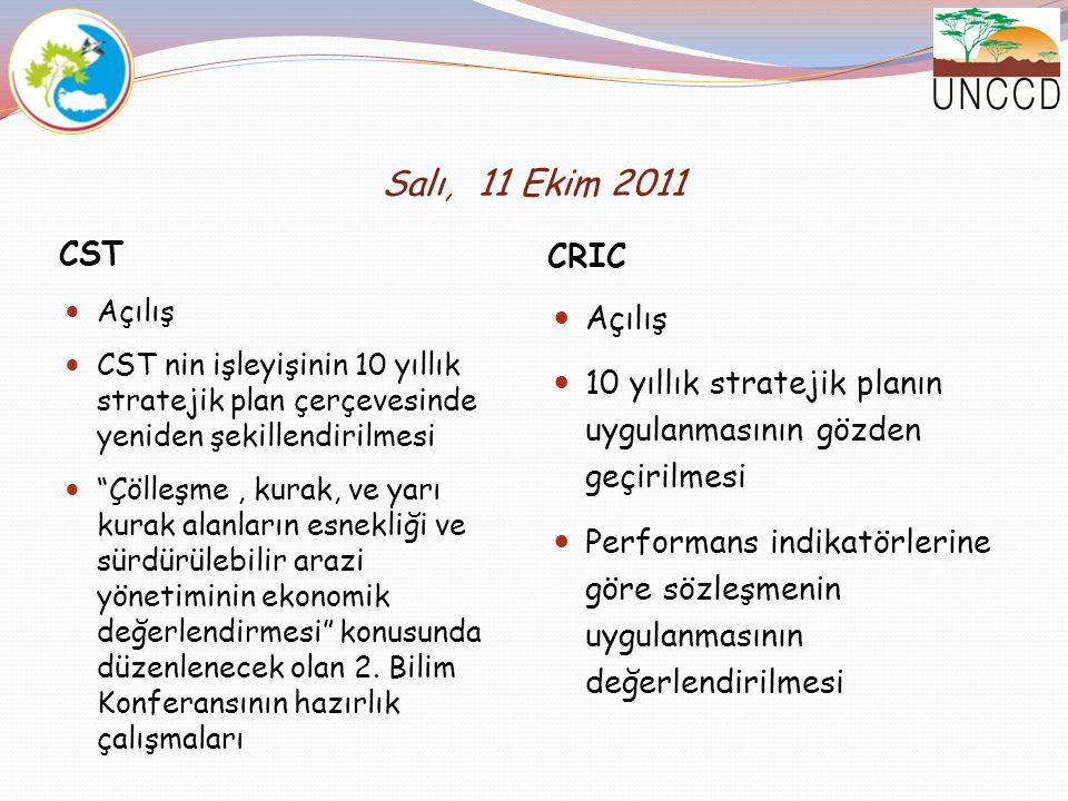 """Salı, 11 Ekim 2011 CST CRIC Açılış CST nin işleyişinin 10 yıllık stratejik plan çerçevesinde yeniden şekillendirilmesi """"Çölleşme, kurak, ve yarı kurak"""