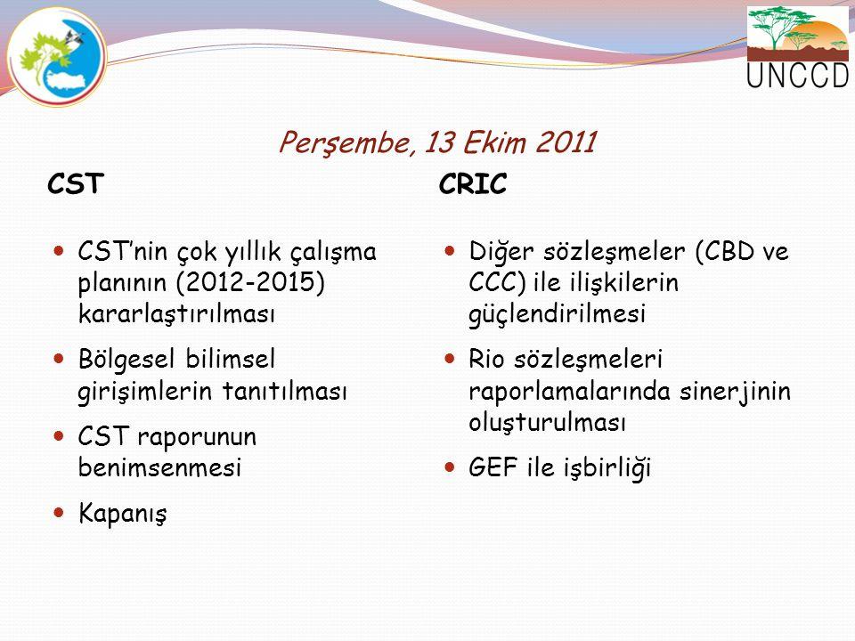 Perşembe, 13 Ekim 2011 CST CRIC CST'nin çok yıllık çalışma planının (2012-2015) kararlaştırılması Bölgesel bilimsel girişimlerin tanıtılması CST rapor