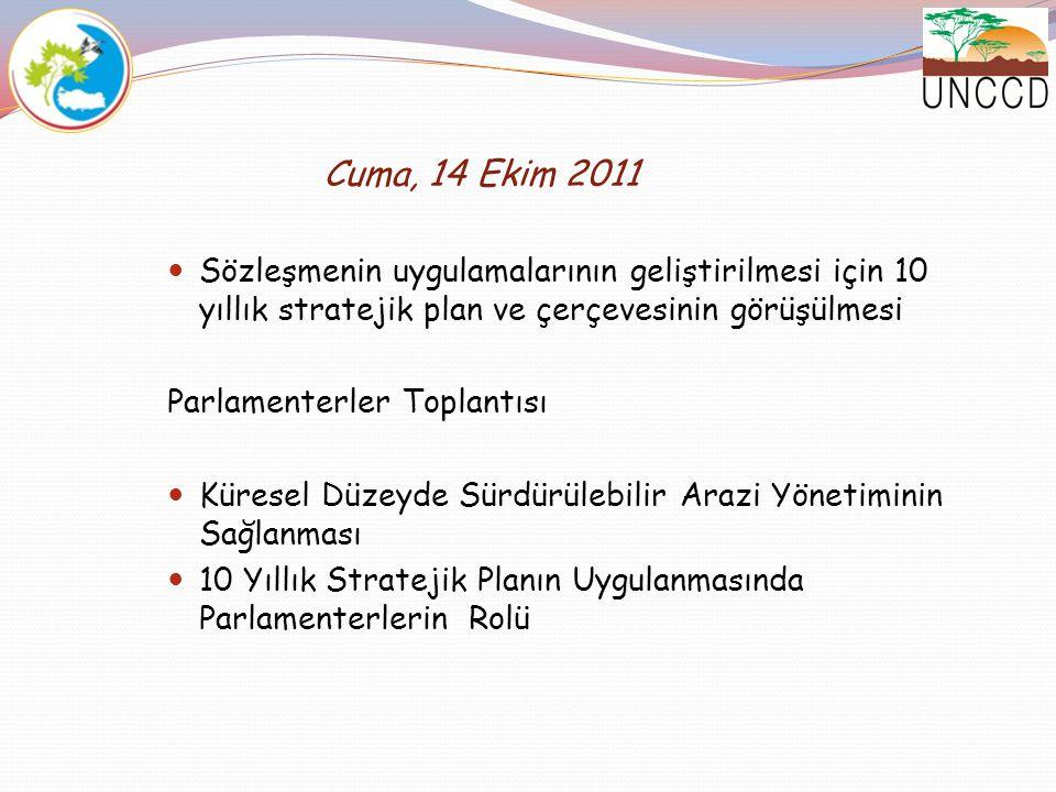 Cuma, 14 Ekim 2011 Sözleşmenin uygulamalarının geliştirilmesi için 10 yıllık stratejik plan ve çerçevesinin görüşülmesi Parlamenterler Toplantısı Küre