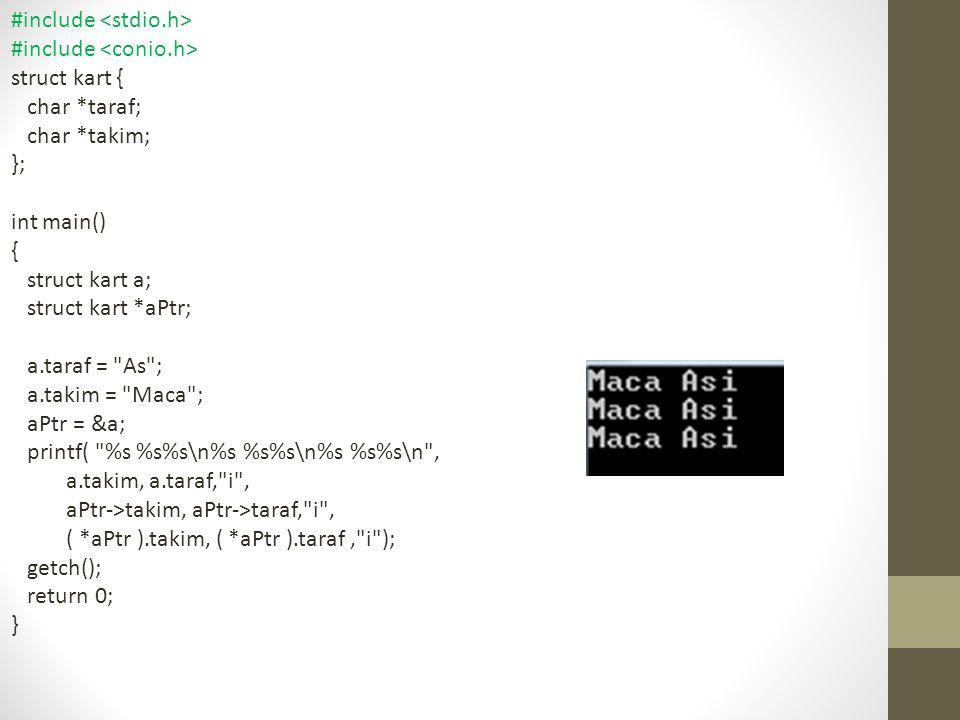#include struct kart { char *taraf; char *takim; }; int main() { struct kart a; struct kart *aPtr; a.taraf =