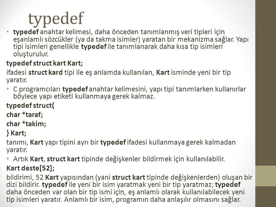 typedef typedef anahtar kelimesi, daha önceden tanımlanmış veri tipleri için eşanlamlı sözcükler (ya da takma isimler) yaratan bir mekanizma sağlar. Y