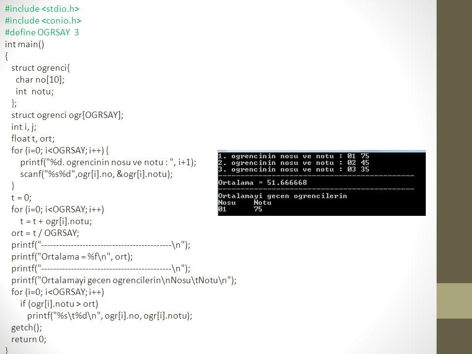 #include #define OGRSAY 3 int main() { struct ogrenci{ char no[10]; int notu; }; struct ogrenci ogr[OGRSAY]; int i, j; float t, ort; for (i=0; i<OGRSA