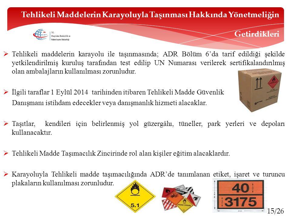 15/26  Tehlikeli maddelerin karayolu ile taşınmasında; ADR Bölüm 6'da tarif edildiği şekilde yetkilendirilmiş kuruluş tarafından test edilip UN Numar