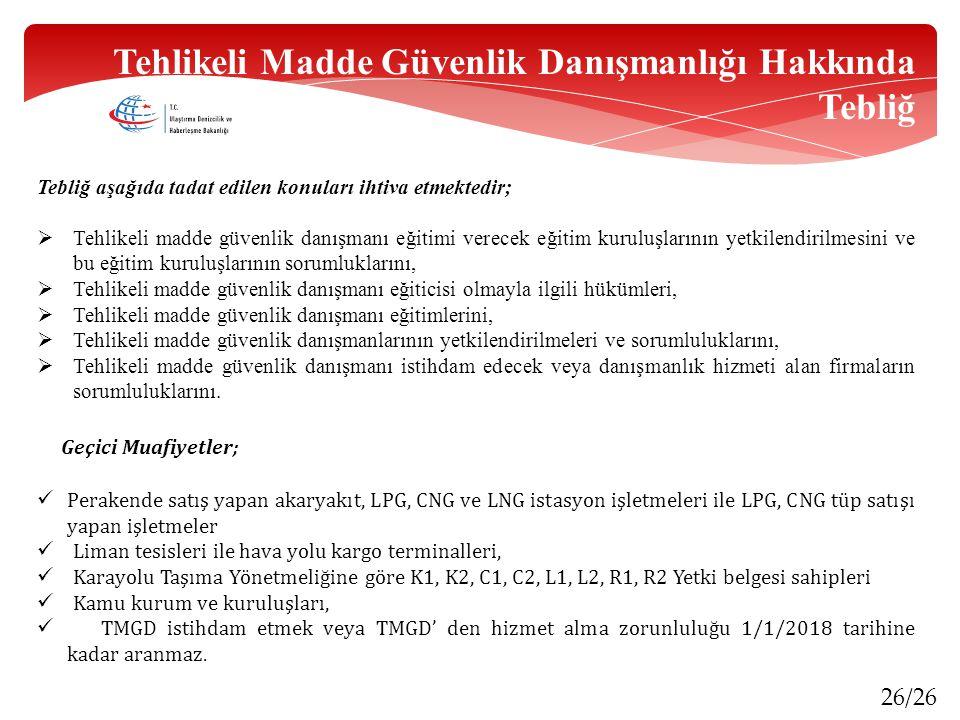 26/26 Tehlikeli Madde Güvenlik Danışmanlığı Hakkında Tebliğ Tebliğ aşağıda tadat edilen konuları ihtiva etmektedir;  Tehlikeli madde güvenlik danışma