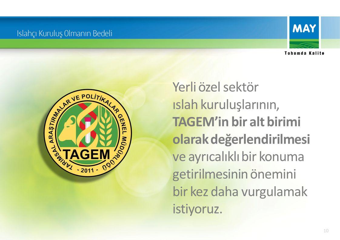 Yerli özel sektör ıslah kuruluşlarının, TAGEM'in bir alt birimi olarak değerlendirilmesi ve ayrıcalıklı bir konuma getirilmesinin önemini bir kez daha