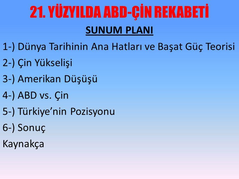 SUNUM PLANI 1-) Dünya Tarihinin Ana Hatları ve Başat Güç Teorisi 2-) Çin Yükselişi 3-) Amerikan Düşüşü 4-) ABD vs. Çin 5-) Türkiye'nin Pozisyonu 6-) S
