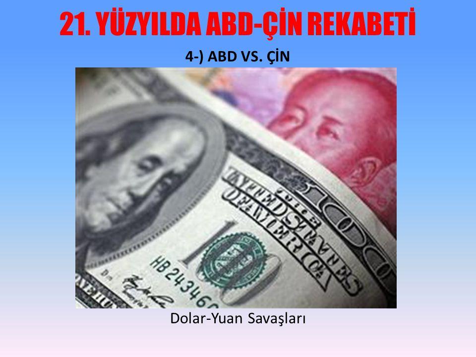 21. YÜZYILDA ABD-ÇİN REKABETİ 4-) ABD VS. ÇİN Dolar-Yuan Savaşları