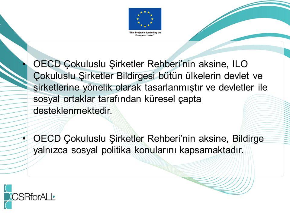 OECD Çokuluslu Şirketler Rehberi'nin aksine, ILO Çokuluslu Şirketler Bildirgesi bütün ülkelerin devlet ve şirketlerine yönelik olarak tasarlanmıştır ve devletler ile sosyal ortaklar tarafından küresel çapta desteklenmektedir.