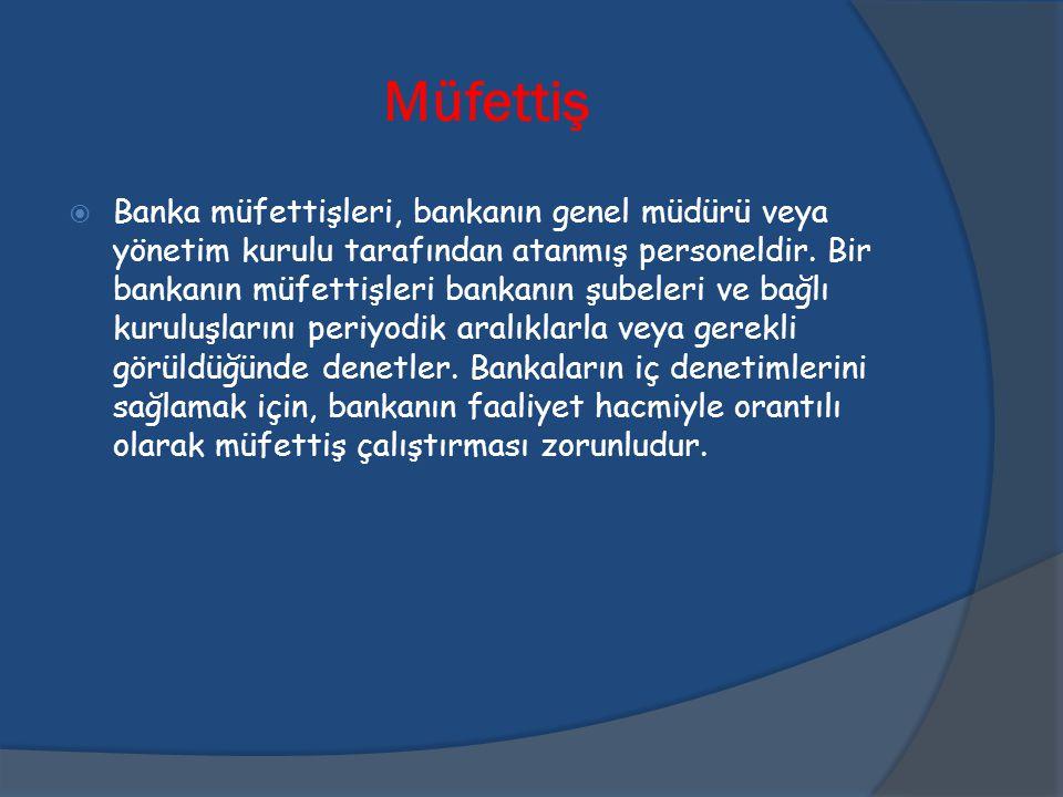 Müfettiş  Banka müfettişleri, bankanın genel müdürü veya yönetim kurulu tarafından atanmış personeldir. Bir bankanın müfettişleri bankanın şubeleri v
