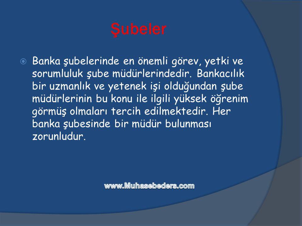 Şubeler  Banka şubelerinde en önemli görev, yetki ve sorumluluk şube müdürlerindedir. Bankacılık bir uzmanlık ve yetenek işi olduğundan şube müdürler