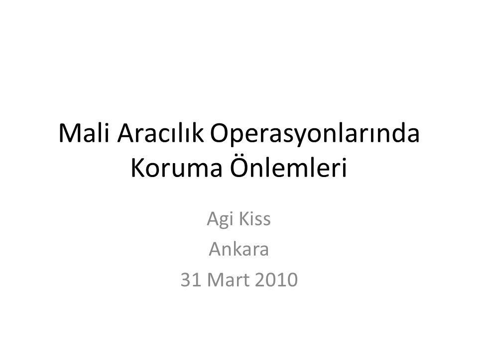 Mali Aracılık Operasyonlarında Koruma Önlemleri Agi Kiss Ankara 31 Mart 2010