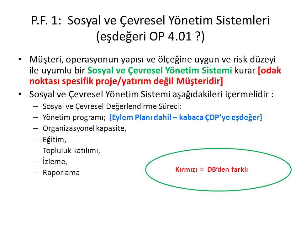 P.F. 1: Sosyal ve Çevresel Yönetim Sistemleri (eşdeğeri OP 4.01 ?) Müşteri, operasyonun yapısı ve ölçeğine uygun ve risk düzeyi ile uyumlu bir Sosyal