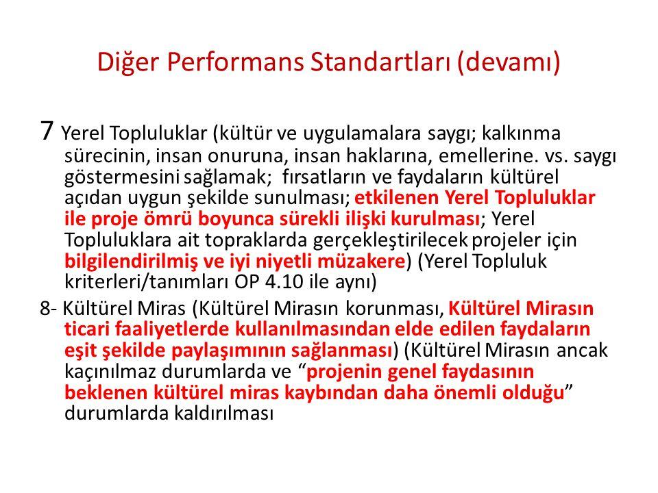 Diğer Performans Standartları (devamı) 7 Yerel Topluluklar (kültür ve uygulamalara saygı; kalkınma sürecinin, insan onuruna, insan haklarına, emellerine.