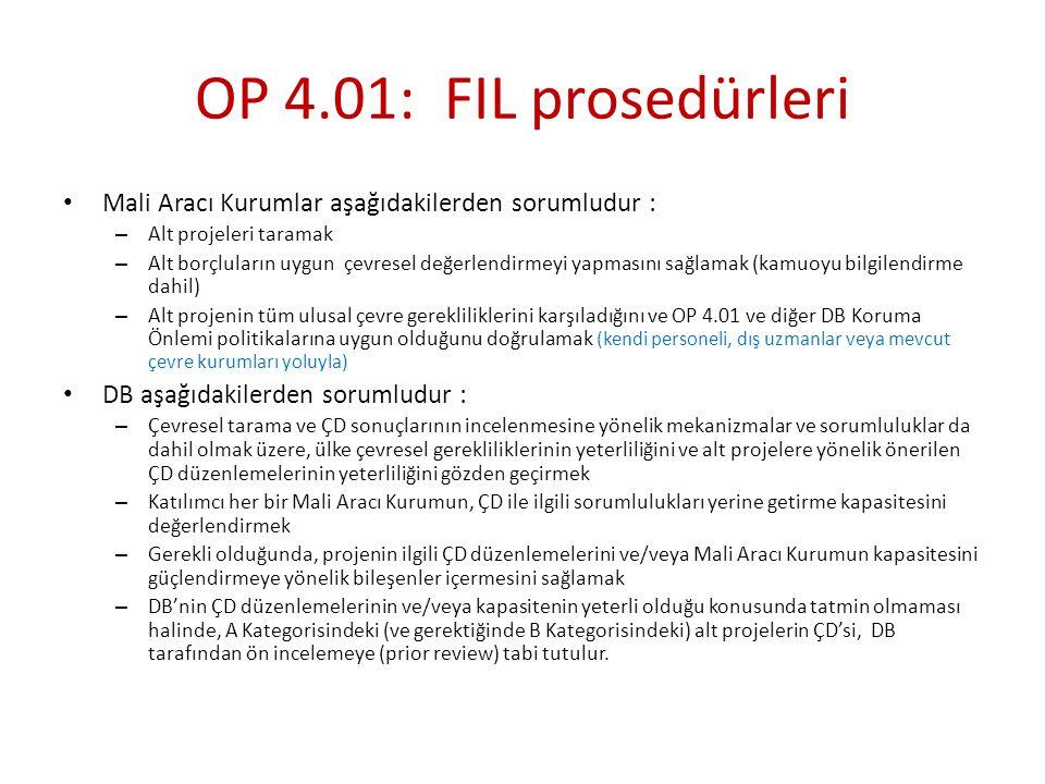 OP 4.01: FIL prosedürleri Mali Aracı Kurumlar aşağıdakilerden sorumludur : – Alt projeleri taramak – Alt borçluların uygun çevresel değerlendirmeyi ya