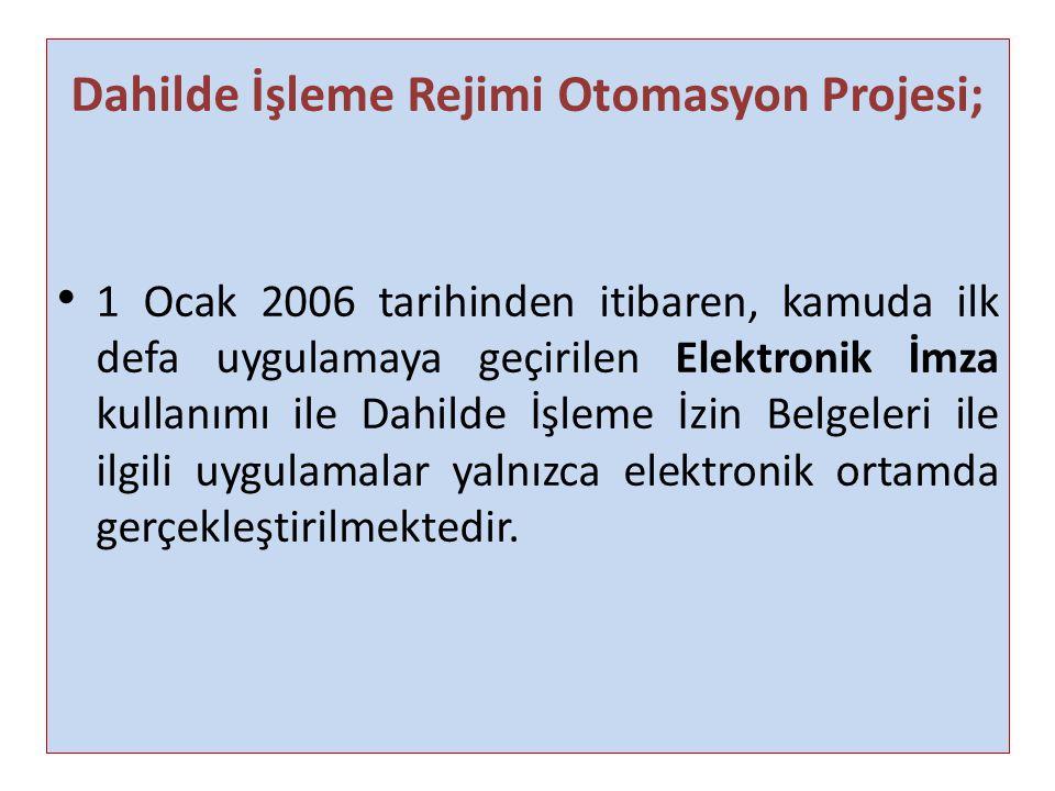 Dahilde İşleme Rejimi Otomasyon Projesi; 1 Ocak 2006 tarihinden itibaren, kamuda ilk defa uygulamaya geçirilen Elektronik İmza kullanımı ile Dahilde İ