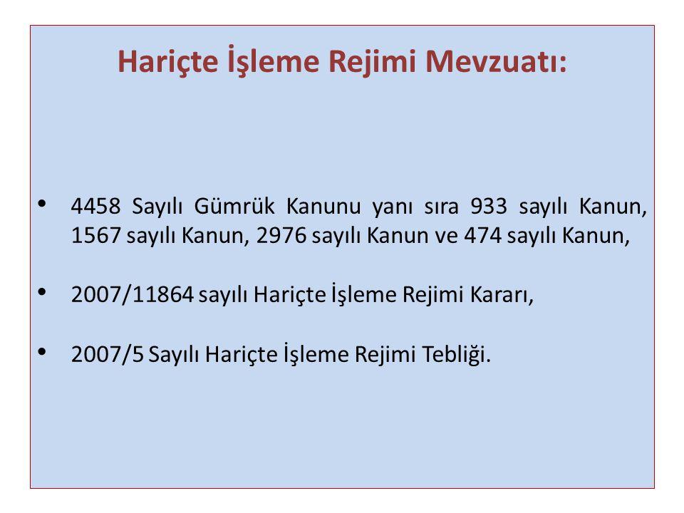 Hariçte İşleme Rejimi Mevzuatı: 4458 Sayılı Gümrük Kanunu yanı sıra 933 sayılı Kanun, 1567 sayılı Kanun, 2976 sayılı Kanun ve 474 sayılı Kanun, 2007/1