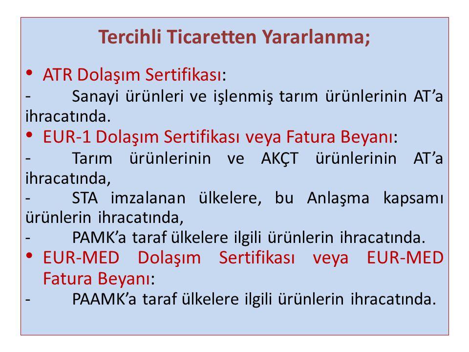 Tercihli Ticaretten Yararlanma; ATR Dolaşım Sertifikası: - Sanayi ürünleri ve işlenmiş tarım ürünlerinin AT'a ihracatında. EUR-1 Dolaşım Sertifikası v