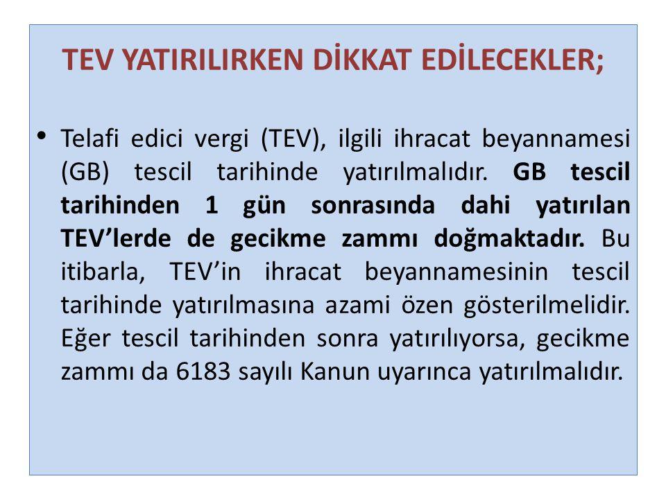 TEV YATIRILIRKEN DİKKAT EDİLECEKLER; Telafi edici vergi (TEV), ilgili ihracat beyannamesi (GB) tescil tarihinde yatırılmalıdır. GB tescil tarihinden 1