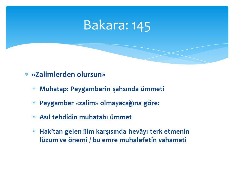  «Zalimlerden olursun»  Muhatap: Peygamberin şahsında ümmeti  Peygamber «zalim» olmayacağına göre:  Asıl tehdidin muhatabı ümmet  Hak'tan gelen ilim karşısında hevâyı terk etmenin lüzum ve önemi / bu emre muhalefetin vahameti Bakara: 145