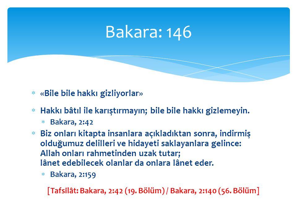  «Bile bile hakkı gizliyorlar»  Hakkı bâtıl ile karıştırmayın; bile bile hakkı gizlemeyin.