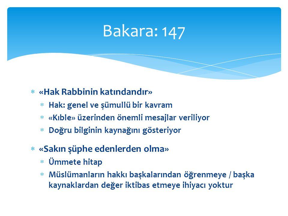  «Hak Rabbinin katındandır»  Hak: genel ve şümullü bir kavram  «Kıble» üzerinden önemli mesajlar veriliyor  Doğru bilginin kaynağını gösteriyor  «Sakın şüphe edenlerden olma»  Ümmete hitap  Müslümanların hakkı başkalarından öğrenmeye / başka kaynaklardan değer iktibas etmeye ihiyacı yoktur Bakara: 147