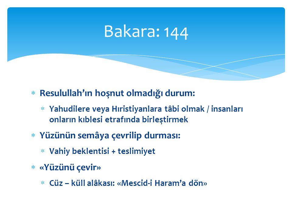  Resulullah'ın hoşnut olmadığı durum:  Yahudilere veya Hıristiyanlara tâbi olmak / insanları onların kıblesi etrafında birleştirmek  Yüzünün semâya çevrilip durması:  Vahiy beklentisi + teslimiyet  «Yüzünü çevir»  Cüz – küll alâkası: «Mescid-i Haram'a dön» Bakara: 144