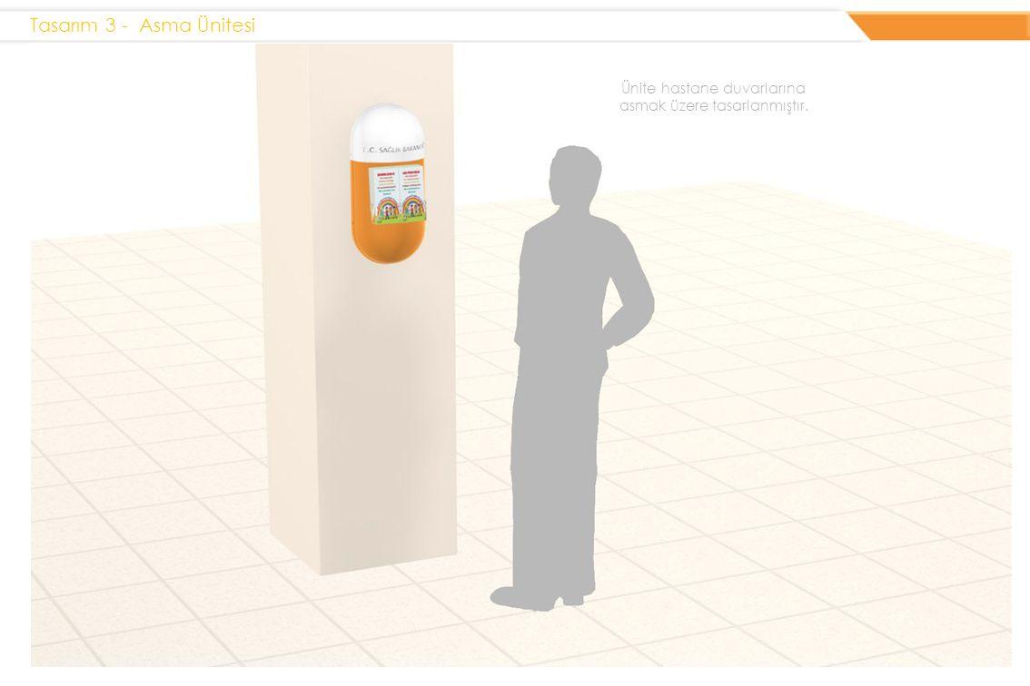 Tasarım 3 - Asma Ünitesi Ünite hastane duvarlarına asmak üzere tasarlanmıştır.