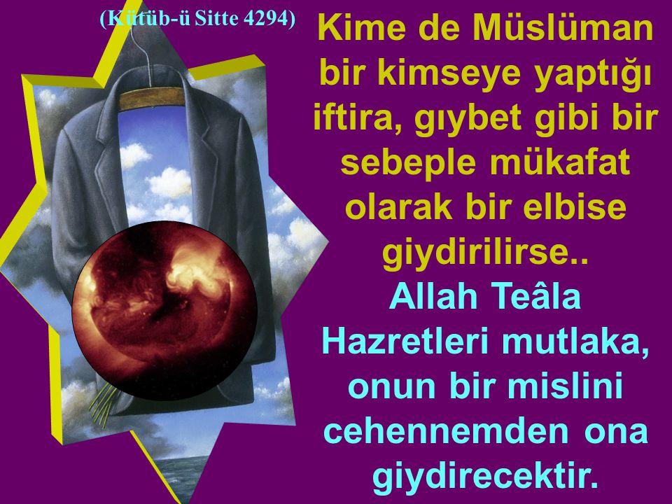 Kime de Müslüman bir kimseye yaptığı iftira, gıybet gibi bir sebeple mükafat olarak bir elbise giydirilirse..