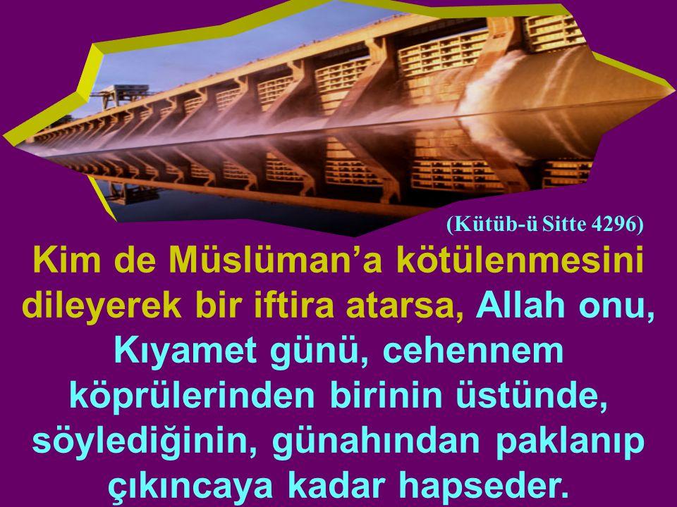 Kim de Müslüman'a kötülenmesini dileyerek bir iftira atarsa, Allah onu, Kıyamet günü, cehennem köprülerinden birinin üstünde, söylediğinin, günahından paklanıp çıkıncaya kadar hapseder.