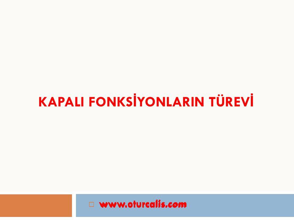 KAPALI FONKS İ YONLARIN TÜREV İ www.oturcalis.com  www.oturcalis.com