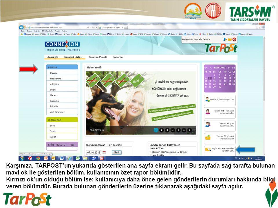 Karşınıza, TARPOST'un yukarıda gösterilen ana sayfa ekranı gelir. Bu sayfada sağ tarafta bulunan mavi ok ile gösterilen bölüm, kullanıcının özet rapor
