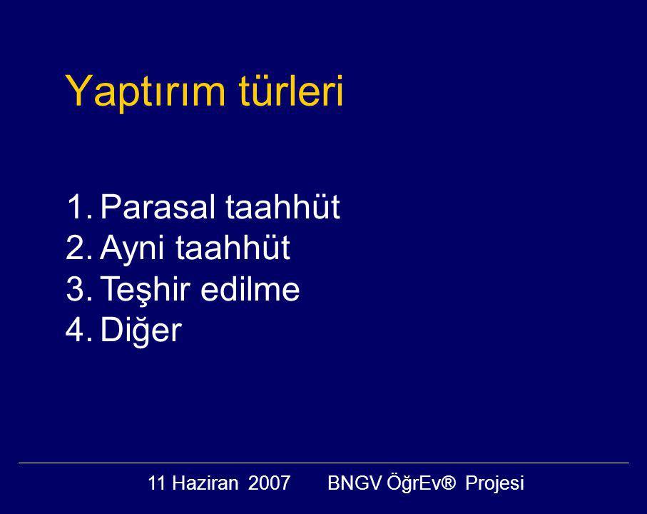 11 Haziran 2007BNGV ÖğrEv® Projesi Yaptırım türleri 1.Parasal taahhüt 2.Ayni taahhüt 3.Teşhir edilme 4.Diğer