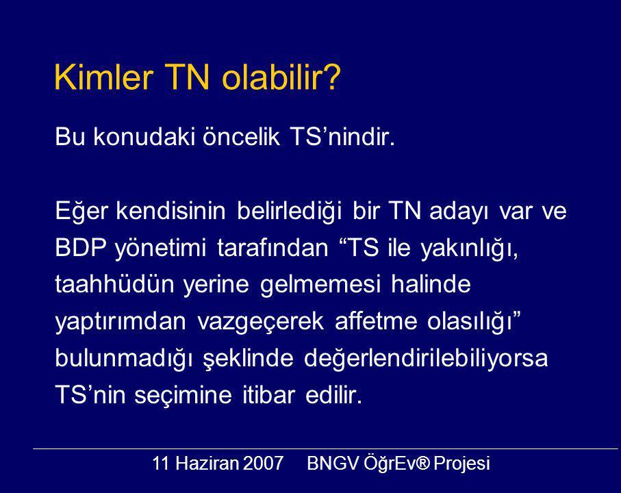 11 Haziran 2007BNGV ÖğrEv® Projesi Kimler TN olabilir? Bu konudaki öncelik TS'nindir. Eğer kendisinin belirlediği bir TN adayı var ve BDP yönetimi tar
