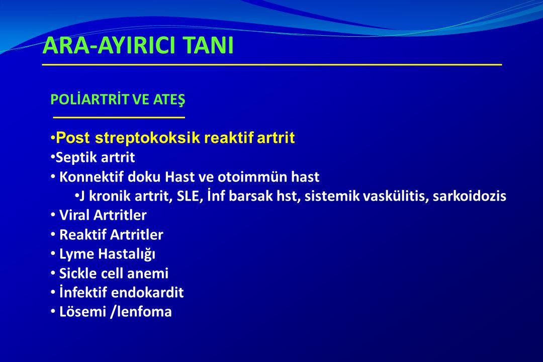ARA-AYIRICI TANI POLİARTRİT VE ATEŞ Post streptokoksik reaktif artrit Septik artrit Konnektif doku Hast ve otoimmün hast J kronik artrit, SLE, İnf bar